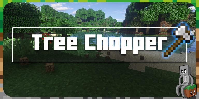 Mod : Tree Chopper [1.10.2 - 1.16.1]