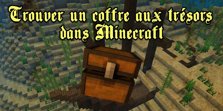 Comment trouver un coffre aux trésors dans Minecraft ?