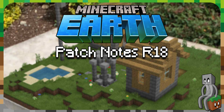 Minecraft Earth : Patch Notes R18